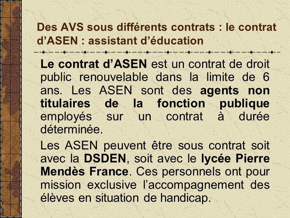 Des AVS sous différents contrats : le contrat dASEN : assistant déducation Le contrat dASEN est un contrat de droit public renouvelable dans la limite