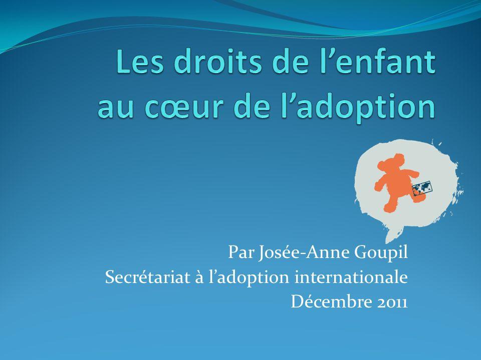 Par Josée-Anne Goupil Secrétariat à ladoption internationale Décembre 2011
