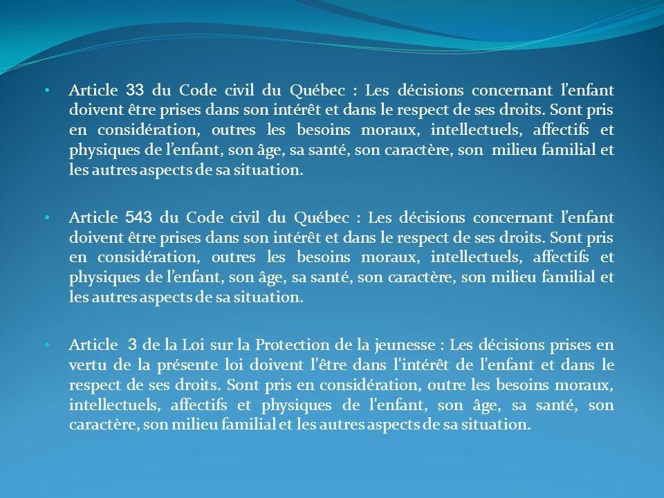 Article 33 du Code civil du Québec : Les décisions concernant lenfant doivent être prises dans son intérêt et dans le respect de ses droits. Sont pris