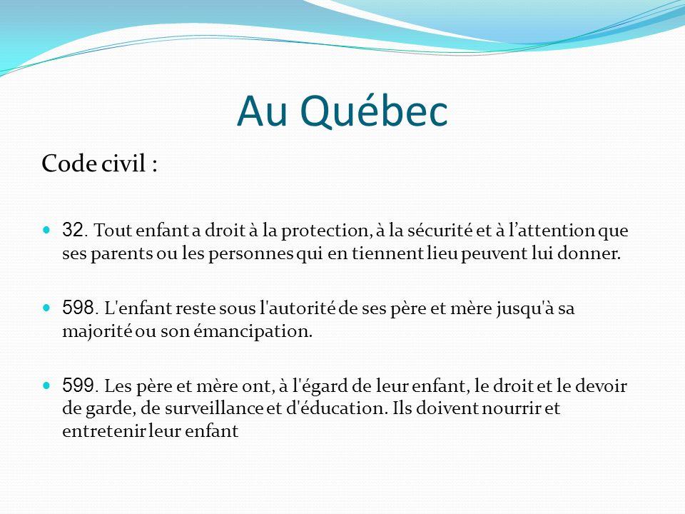Au Québec Code civil : 32. Tout enfant a droit à la protection, à la sécurité et à lattention que ses parents ou les personnes qui en tiennent lieu pe