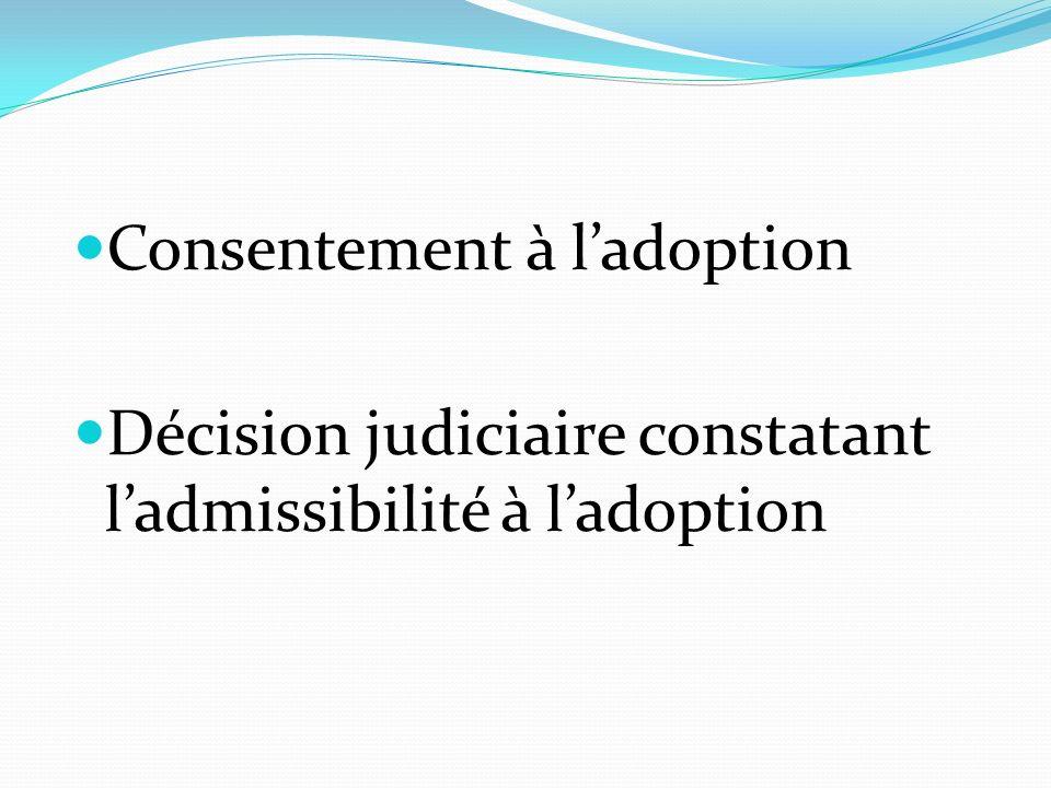 Consentement à ladoption Décision judiciaire constatant ladmissibilité à ladoption