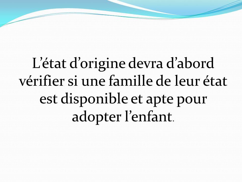 Létat dorigine devra dabord vérifier si une famille de leur état est disponible et apte pour adopter lenfant.