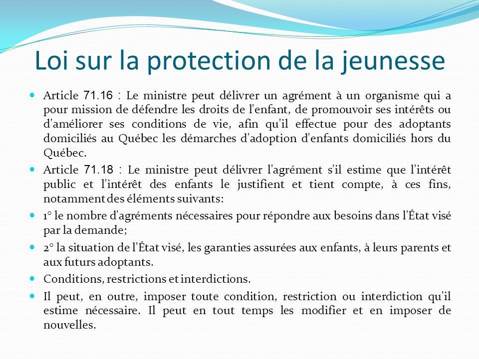 Loi sur la protection de la jeunesse Article 71.16 : Le ministre peut délivrer un agrément à un organisme qui a pour mission de défendre les droits de