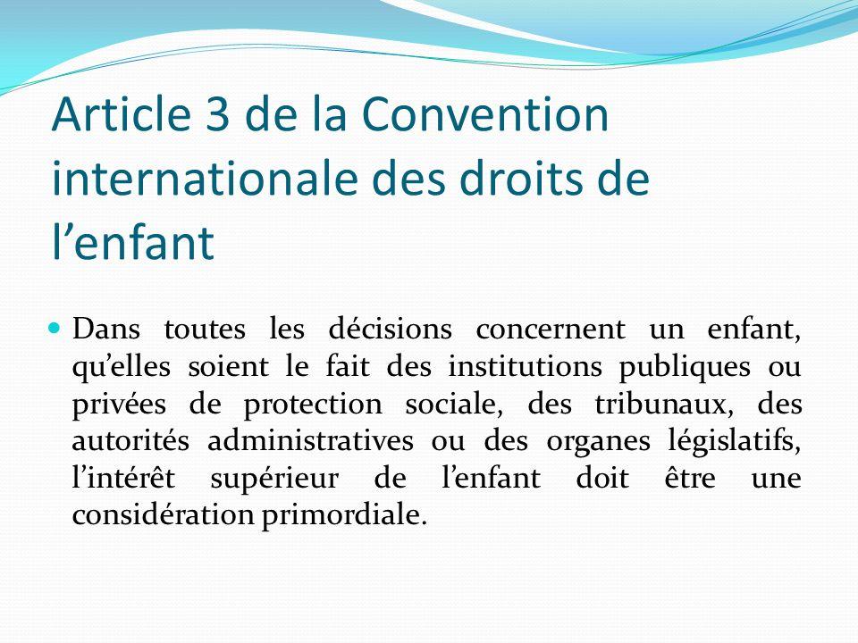 Article 3 de la Convention internationale des droits de lenfant Dans toutes les décisions concernent un enfant, quelles soient le fait des institution