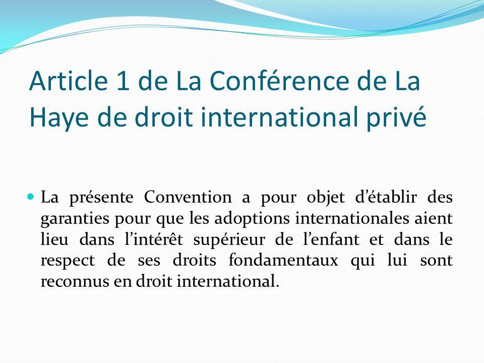 Article 1 de La Conférence de La Haye de droit international privé La présente Convention a pour objet détablir des garanties pour que les adoptions i