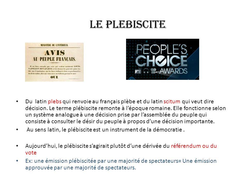 Le plebiscite Du latin plebs qui renvoie au français plèbe et du latin scitum qui veut dire décision. Le terme plébiscite remonte à lépoque romaine. E