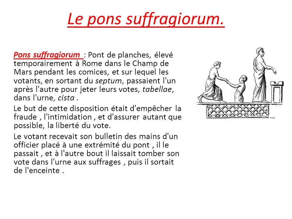 Le pons suffragiorum. Pons suffragiorum : Pont de planches, élevé temporairement à Rome dans le Champ de Mars pendant les comices, et sur lequel les v