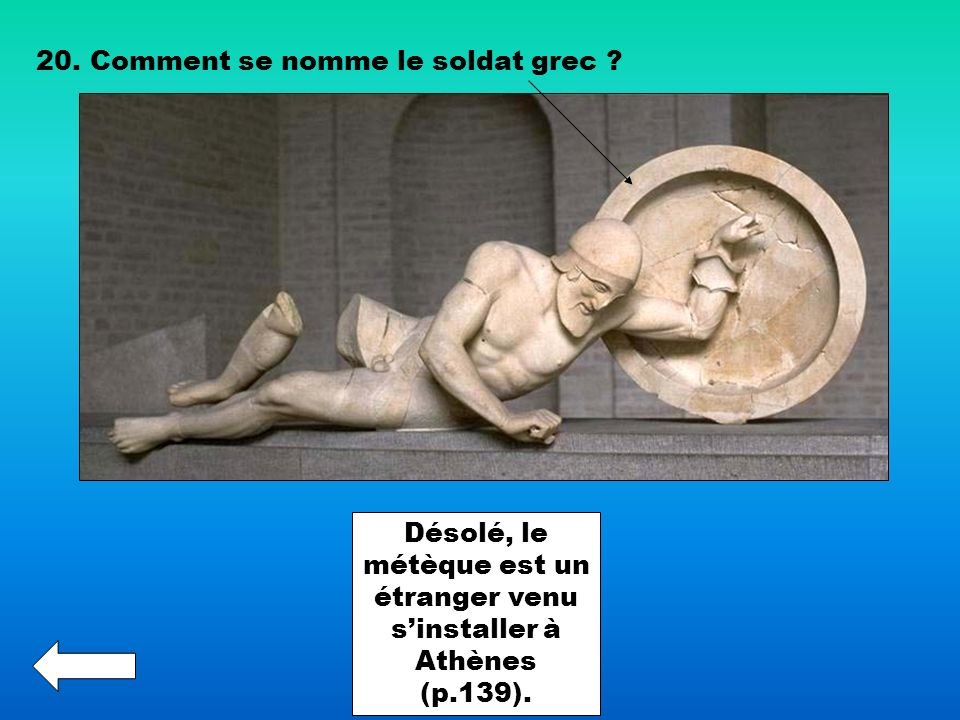 20. Comment se nomme le soldat grec ? Désolé, le métèque est un étranger venu sinstaller à Athènes (p.139).