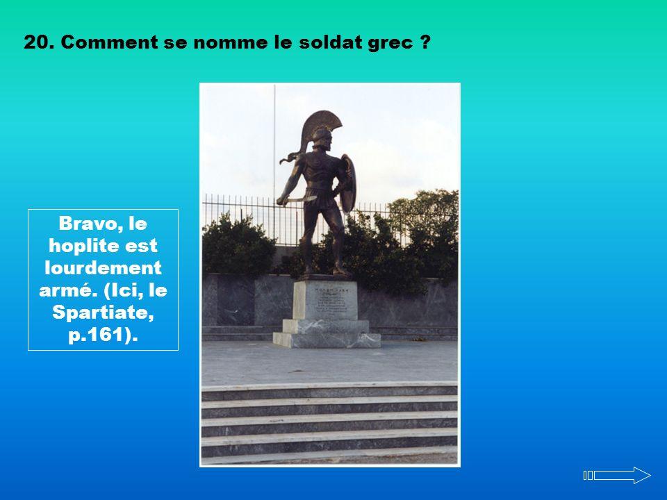 20. Comment se nomme le soldat grec ? Bravo, le hoplite est lourdement armé. (Ici, le Spartiate, p.161).