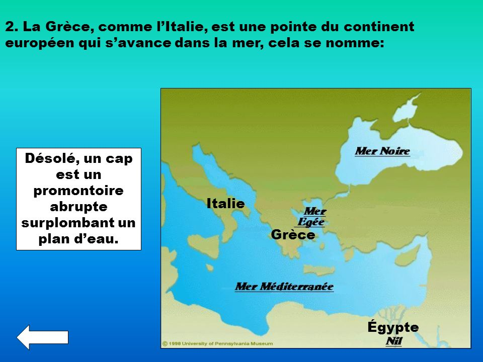 2. La Grèce, comme lItalie, est une pointe du continent européen qui savance dans la mer, cela se nomme: Désolé, un cap est un promontoire abrupte sur