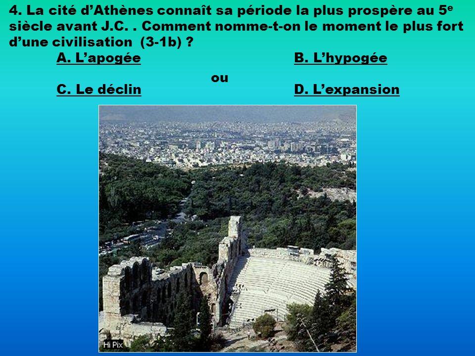 4. La cité dAthènes connaît sa période la plus prospère au 5 e siècle avant J.C.. Comment nomme-t-on le moment le plus fort dune civilisation (3-1b) ?