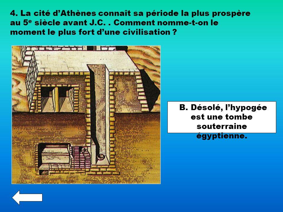 4. La cité dAthènes connaît sa période la plus prospère au 5 e siècle avant J.C.. Comment nomme-t-on le moment le plus fort dune civilisation ? B. Dés