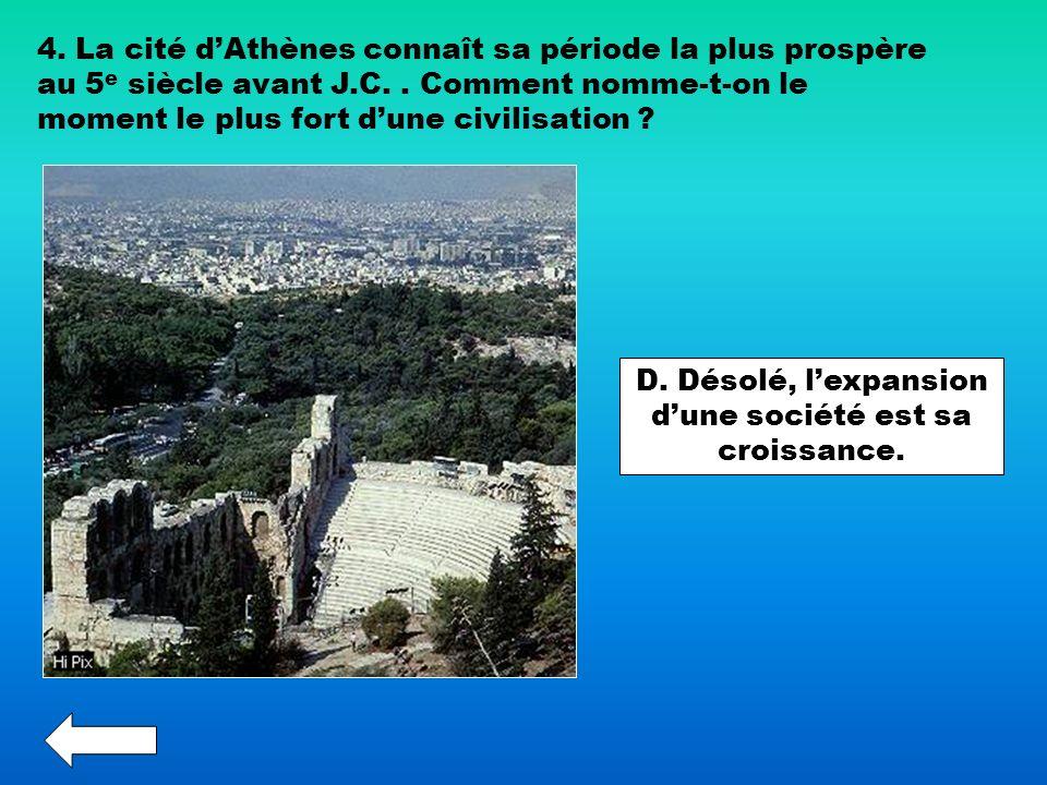 4. La cité dAthènes connaît sa période la plus prospère au 5 e siècle avant J.C.. Comment nomme-t-on le moment le plus fort dune civilisation ? D. Dés