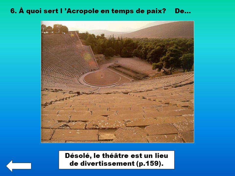 6. À quoi sert l Acropole en temps de paix?De... Désolé, le théâtre est un lieu de divertissement (p.159).