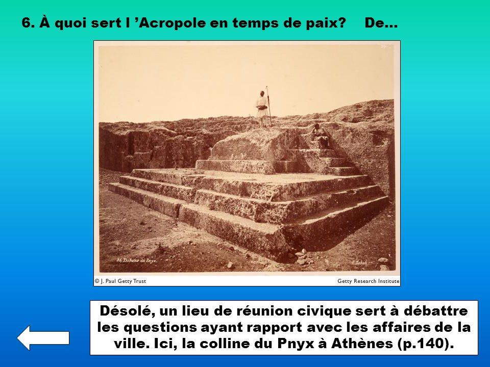 6. À quoi sert l Acropole en temps de paix?De... Désolé, un lieu de réunion civique sert à débattre les questions ayant rapport avec les affaires de l