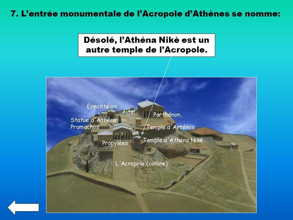 7. Lentrée monumentale de lAcropole dAthènes se nomme: Désolé, lAthéna Nikè est un autre temple de lAcropole.