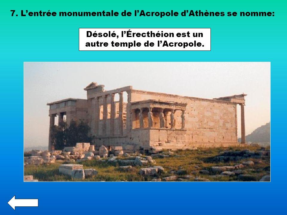 7. Lentrée monumentale de lAcropole dAthènes se nomme: Désolé, lÉrecthéion est un autre temple de lAcropole.