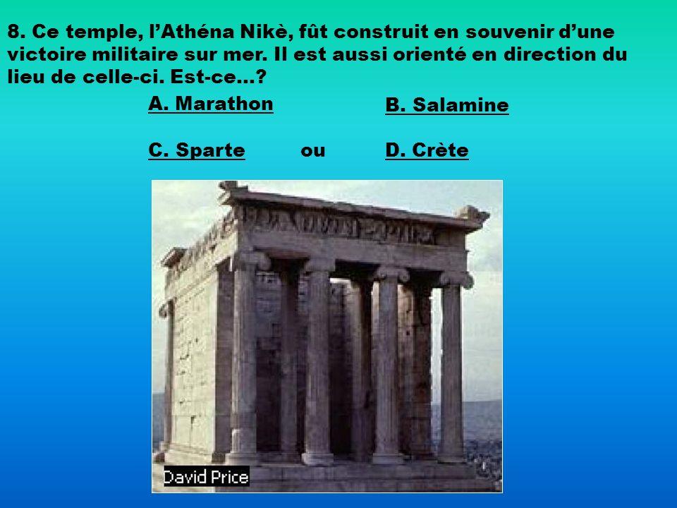 8. Ce temple, lAthéna Nikè, fût construit en souvenir dune victoire militaire sur mer. Il est aussi orienté en direction du lieu de celle-ci. Est-ce…?