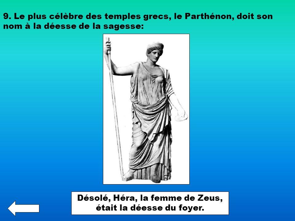 9. Le plus célèbre des temples grecs, le Parthénon, doit son nom à la déesse de la sagesse: Désolé, Héra, la femme de Zeus, était la déesse du foyer.