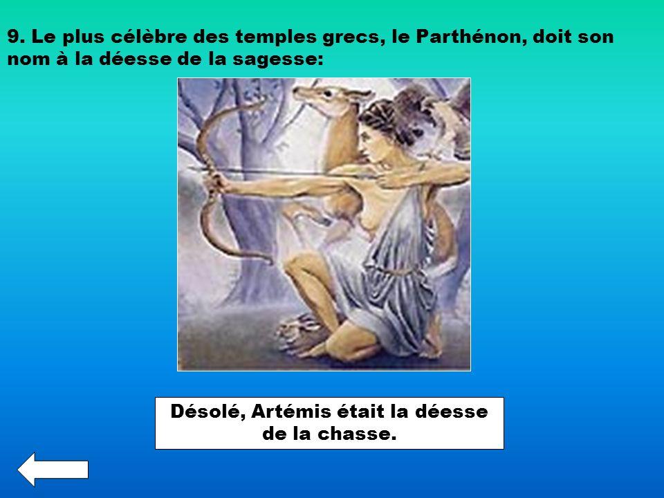 9. Le plus célèbre des temples grecs, le Parthénon, doit son nom à la déesse de la sagesse: Désolé, Artémis était la déesse de la chasse.