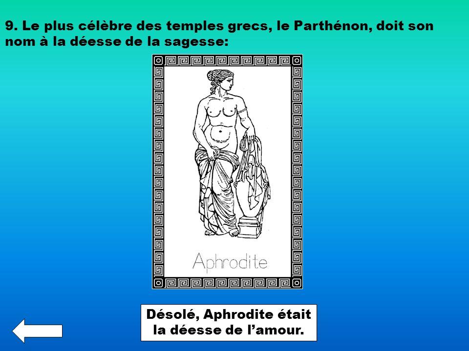 9. Le plus célèbre des temples grecs, le Parthénon, doit son nom à la déesse de la sagesse: Désolé, Aphrodite était la déesse de lamour.