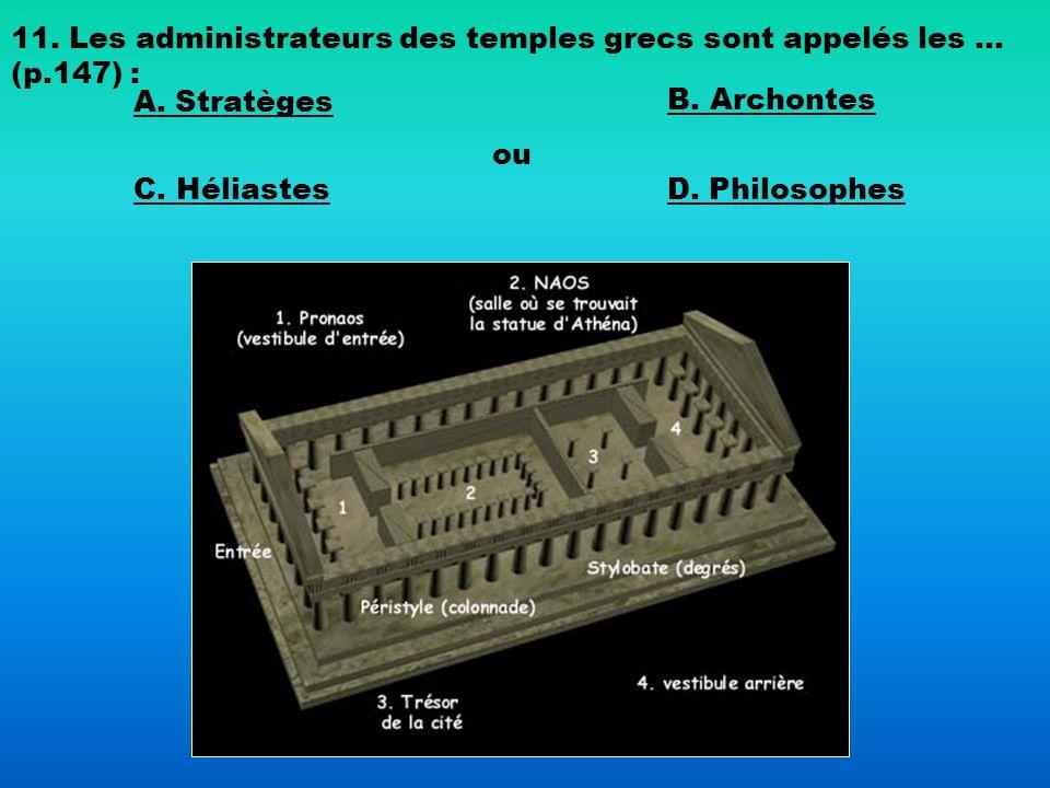 11. Les administrateurs des temples grecs sont appelés les … (p.147) : A. Stratèges B. Archontes C. Héliastes ou D. Philosophes