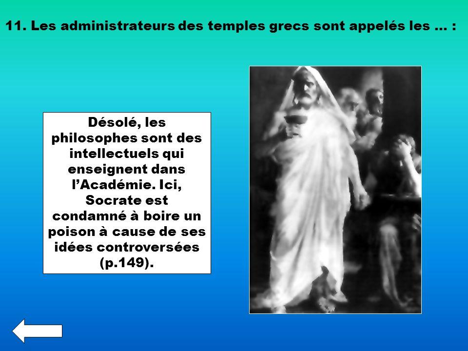 11. Les administrateurs des temples grecs sont appelés les … : Désolé, les philosophes sont des intellectuels qui enseignent dans lAcadémie. Ici, Socr