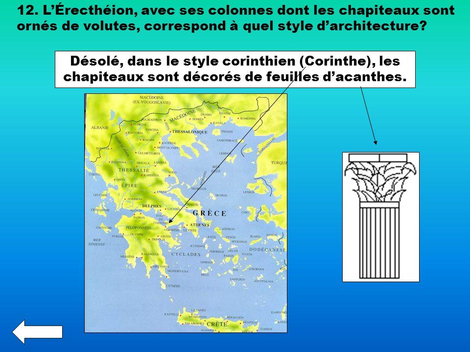 12. LÉrecthéion, avec ses colonnes dont les chapiteaux sont ornés de volutes, correspond à quel style darchitecture? Désolé, dans le style corinthien