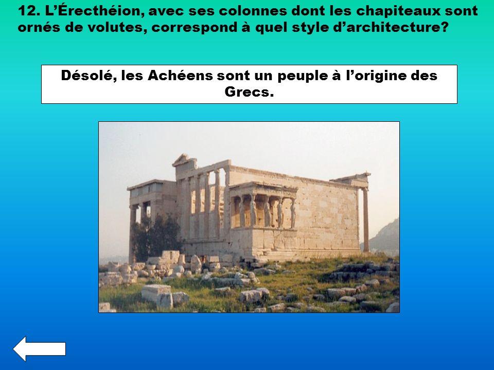 12. LÉrecthéion, avec ses colonnes dont les chapiteaux sont ornés de volutes, correspond à quel style darchitecture? Désolé, les Achéens sont un peupl