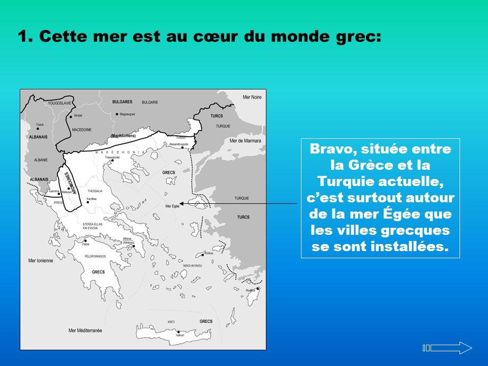 1. Cette mer est au cœur du monde grec: Bravo, située entre la Grèce et la Turquie actuelle, cest surtout autour de la mer Égée que les villes grecque