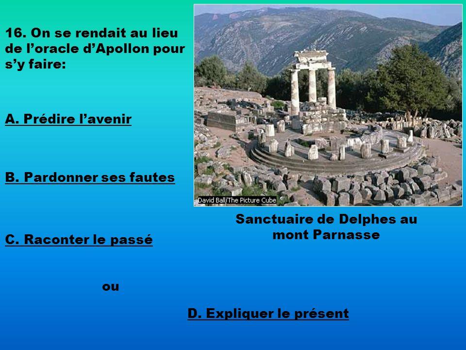 Sanctuaire de Delphes au mont Parnasse 16. On se rendait au lieu de loracle dApollon pour sy faire: A. Prédire lavenir B. Pardonner ses fautes C. Raco
