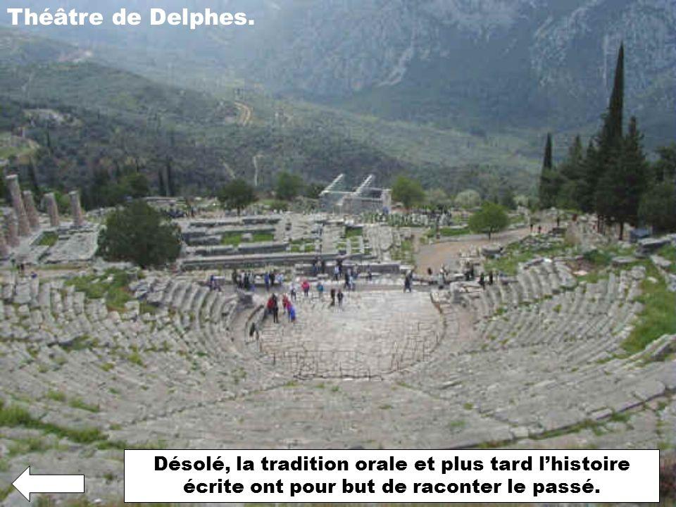 Théâtre de Delphes. Désolé, la tradition orale et plus tard lhistoire écrite ont pour but de raconter le passé.