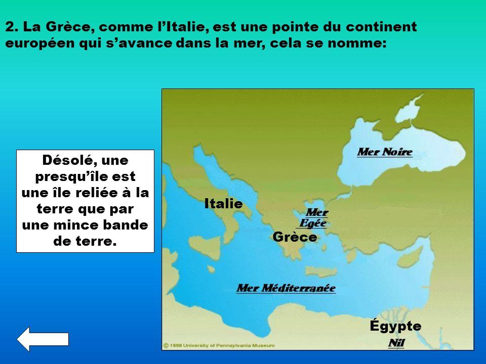 2. La Grèce, comme lItalie, est une pointe du continent européen qui savance dans la mer, cela se nomme: Désolé, une presquîle est une île reliée à la