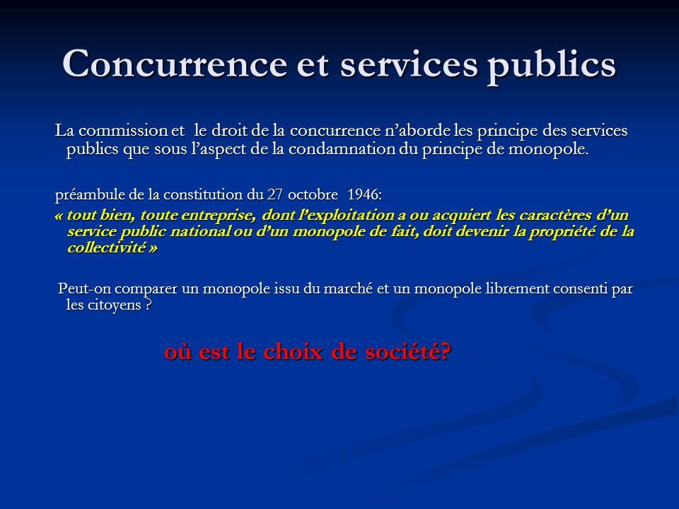 Concurrence et services publics La commission et le droit de la concurrence naborde les principe des services publics que sous laspect de la condamnation du principe de monopole.