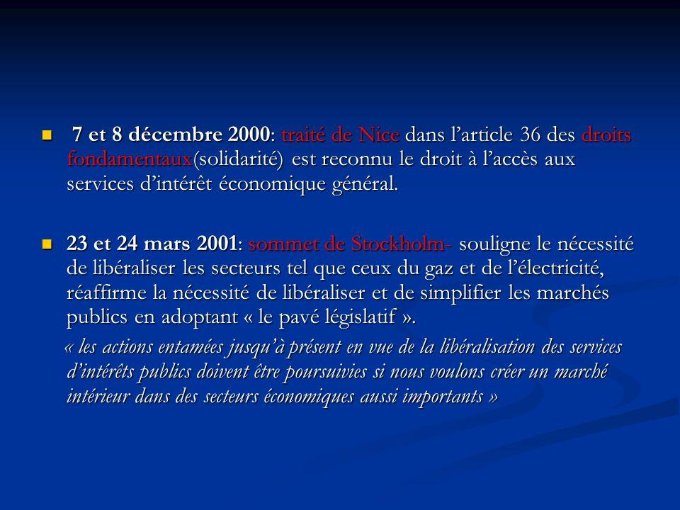 7 et 8 décembre 2000: traité de Nice dans larticle 36 des droits fondamentaux(solidarité) est reconnu le droit à laccès aux services dintérêt économique général.