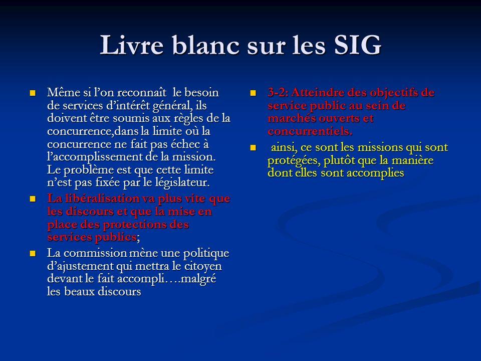 Livre blanc sur les SIG Même si lon reconnaît le besoin de services dintérêt général, ils doivent être soumis aux règles de la concurrence,dans la limite où la concurrence ne fait pas échec à laccomplissement de la mission.