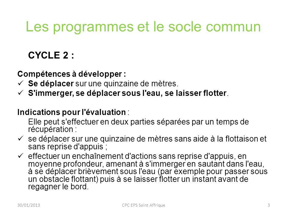 Les programmes et le socle commun CYCLE 2 : Compétences à développer : Se déplacer sur une quinzaine de mètres. S'immerger, se déplacer sous l'eau, se
