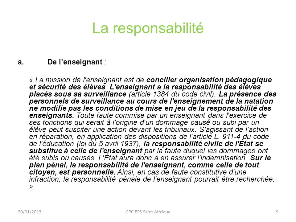 La responsabilité a.De lenseignant : « La mission de l'enseignant est de concilier organisation pédagogique et sécurité des élèves. L'enseignant a la