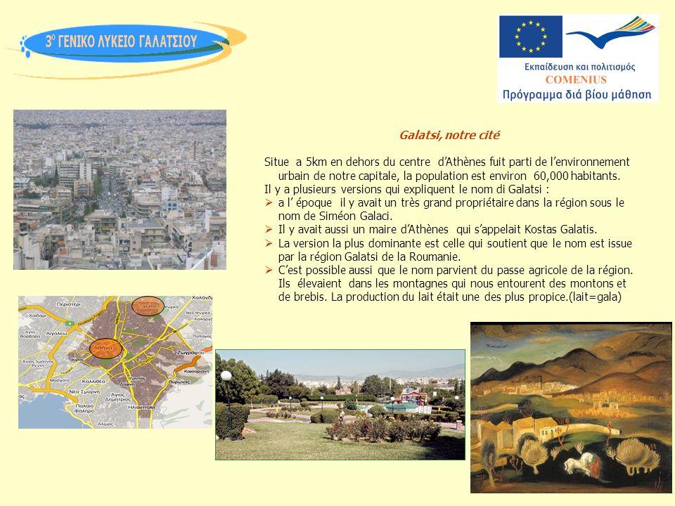 Galatsi, notre cité Situe a 5km en dehors du centre dAthènes fuit parti de lenvironnement urbain de notre capitale, la population est environ 60,000 habitants.