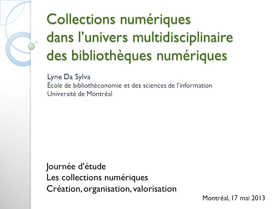 © Lyne Da Sylva, 201322 ÉlémentTypeValeurSource de la valeur Title text freetext contextual Short Title Responsible Party Scope & Purpose Subject Coverage Type of Collection List 1 (e.g., digital holdings, gazetteer data) Relationship to Other Collections freetext contextual or captured as part of collection registration and management Date of Collection Update Frequency List 2 (e.g., irregular,monthly) contextual Total Number of Entries freetextinherent Alexandria Digital Library (ADL) Collection Metadata (Hill et al., 1999:1178)
