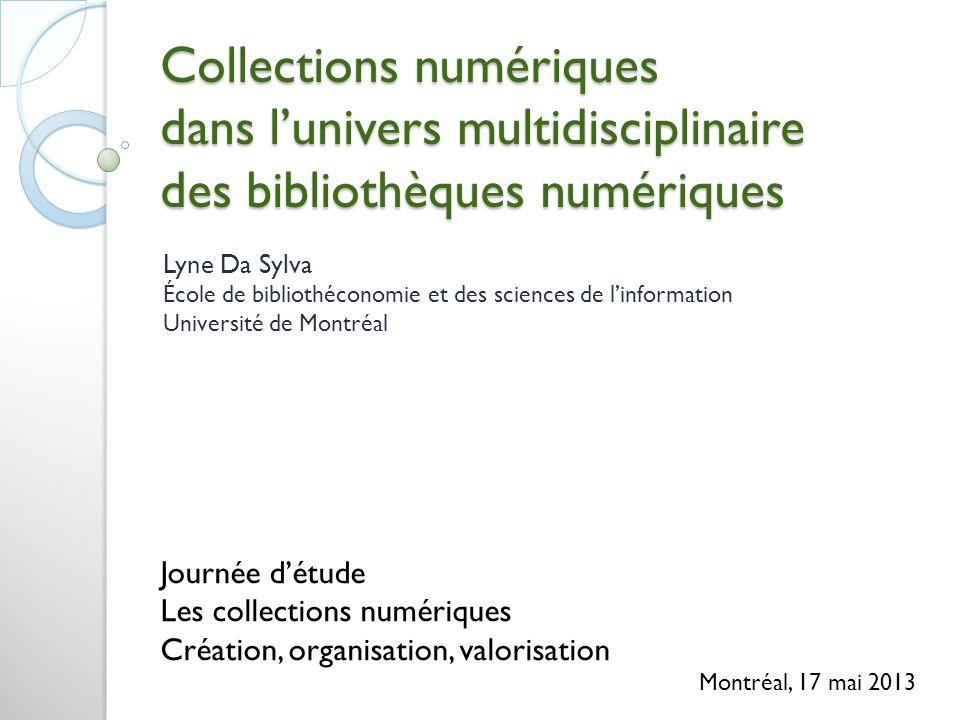 Collections numériques dans lunivers multidisciplinaire des bibliothèques numériques Lyne Da Sylva École de bibliothéconomie et des sciences de linfor