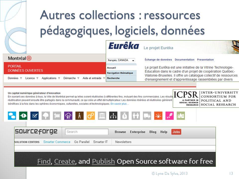 Autres collections : ressources pédagogiques, logiciels, données © Lyne Da Sylva, 201313