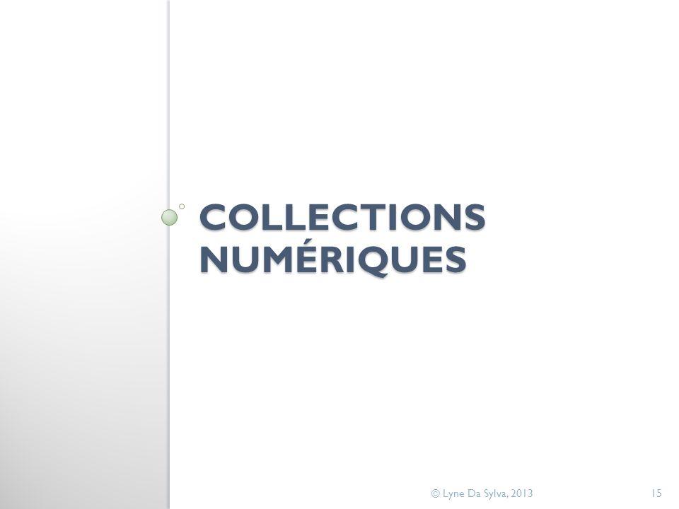 COLLECTIONS NUMÉRIQUES © Lyne Da Sylva, 201315