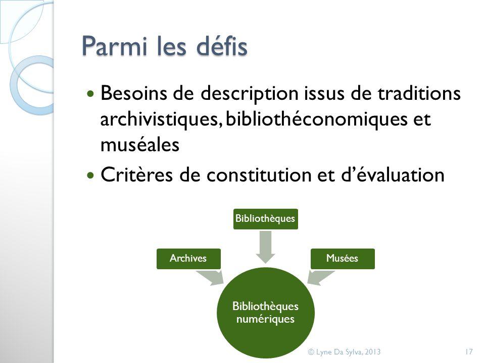 Parmi les défis Besoins de description issus de traditions archivistiques, bibliothéconomiques et muséales Critères de constitution et dévaluation © L