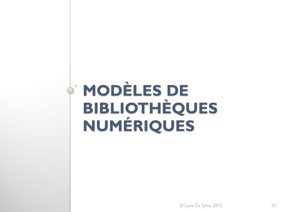 MODÈLES DE BIBLIOTHÈQUES NUMÉRIQUES © Lyne Da Sylva, 201333