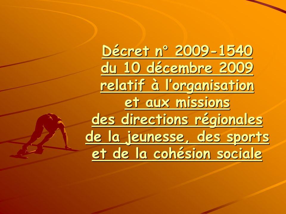 Décret n° 2009-1540 du 10 décembre 2009 relatif à lorganisation et aux missions des directions régionales de la jeunesse, des sports et de la cohésion
