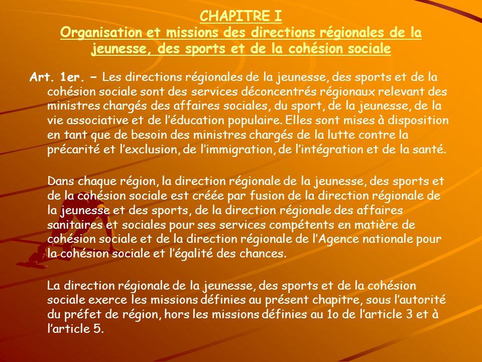 CHAPITRE I Organisation et missions des directions régionales de la jeunesse, des sports et de la cohésion sociale Art. 1er. Les directions régionales