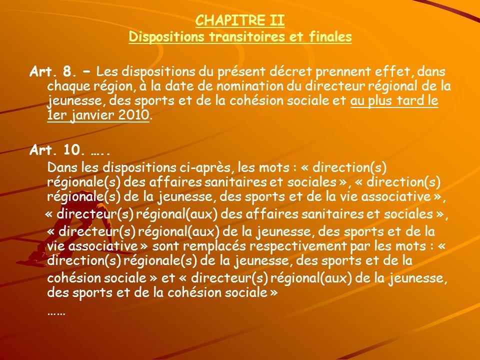 CHAPITRE II Dispositions transitoires et finales Art. 8. Les dispositions du présent décret prennent effet, dans chaque région, à la date de nominatio