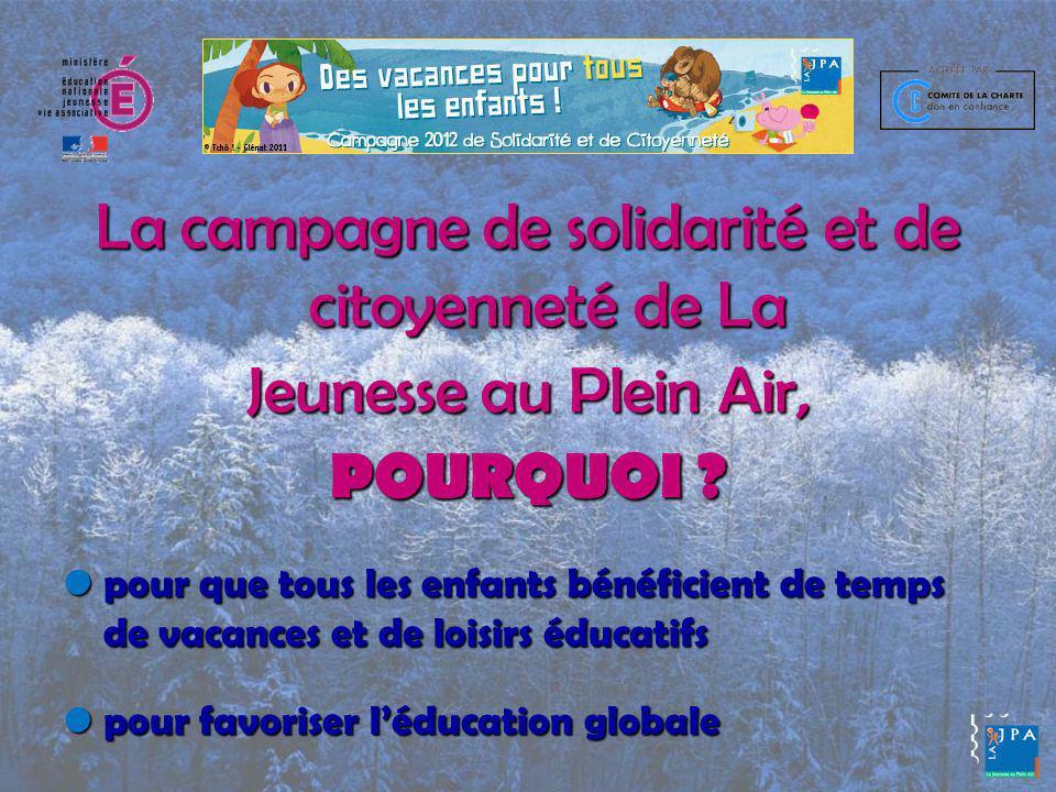 La campagne de solidarité et de citoyenneté de La Jeunesse au Plein Air, POURQUOI .