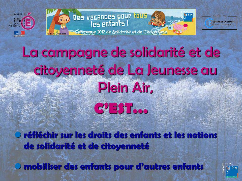 La campagne de solidarité et de citoyenneté de La Jeunesse au Plein Air, CEST… réfléchir sur les droits des enfants et les notions de solidarité et de citoyenneté réfléchir sur les droits des enfants et les notions de solidarité et de citoyenneté mobiliser des enfants pour dautres enfants mobiliser des enfants pour dautres enfants